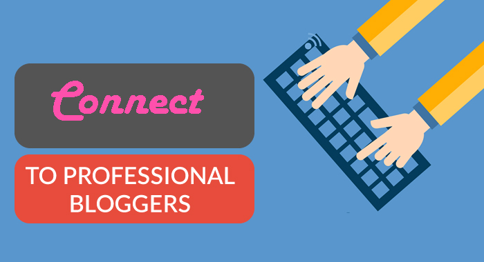 Connect to Professional Bloggers